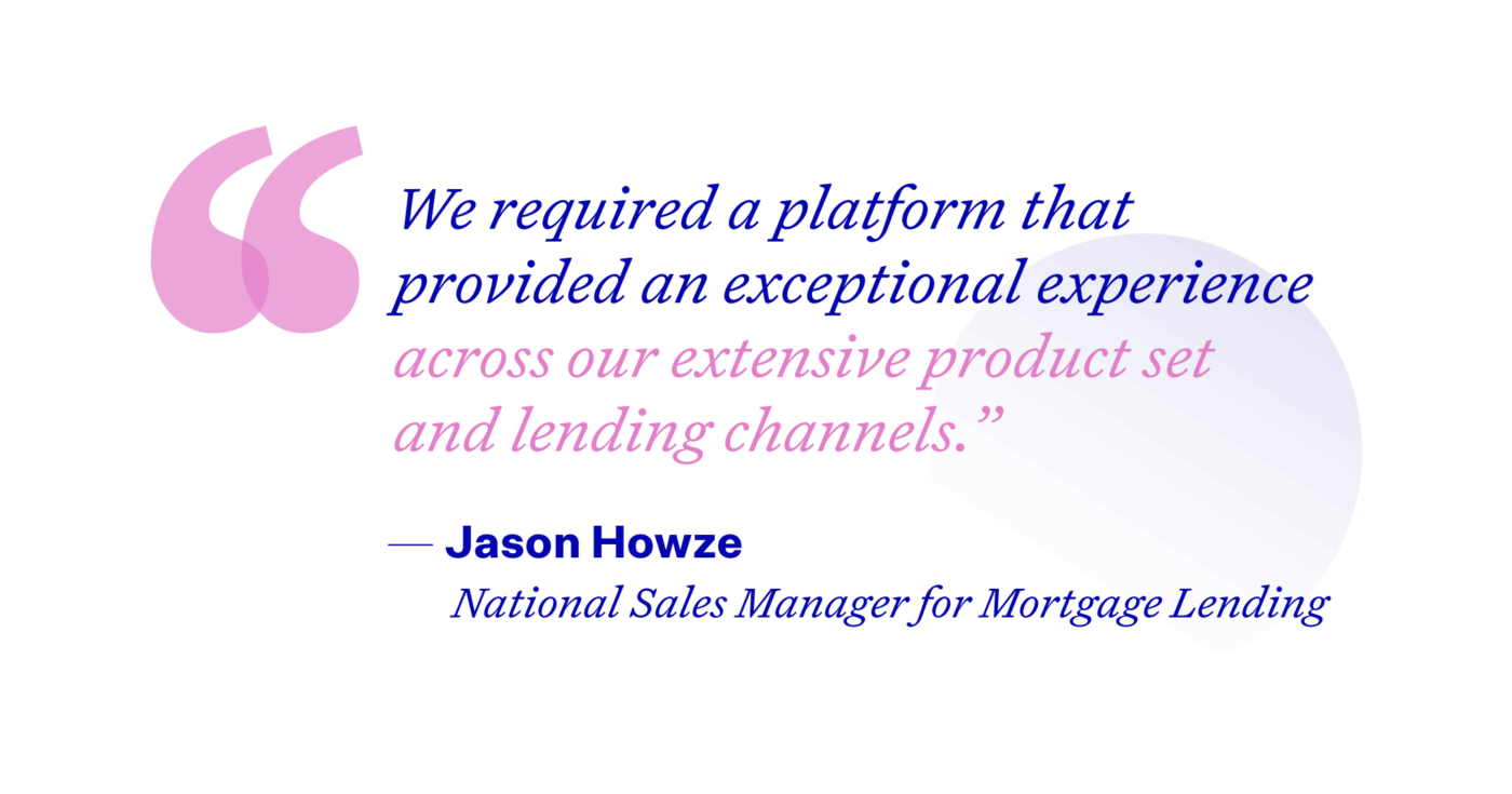 Illustrated quote: We required a platform that provided an exceptional experience across our extensive product set and lending channels.